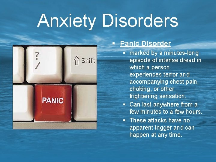 Anxiety Disorders § Panic Disorder § marked by a minutes-long episode of intense dread