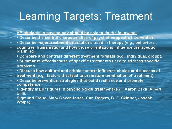 Learning Targets: Treatment • • • AP students in psychology should be able to