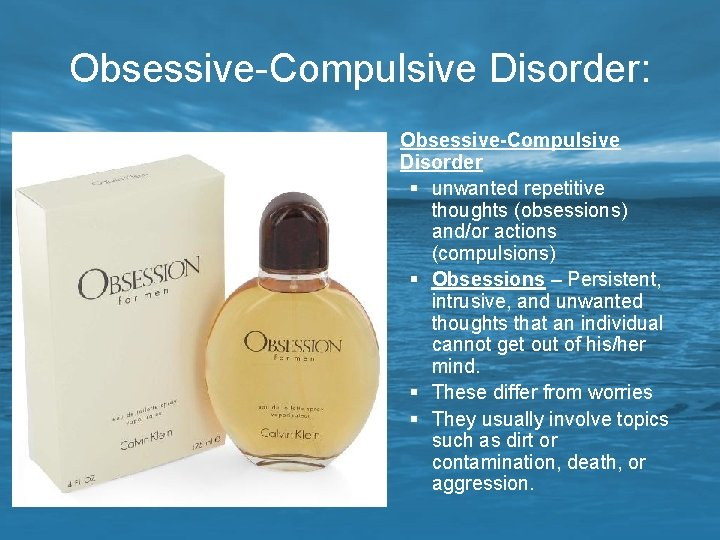 Obsessive-Compulsive Disorder: § Obsessive-Compulsive Disorder § unwanted repetitive thoughts (obsessions) and/or actions (compulsions) §