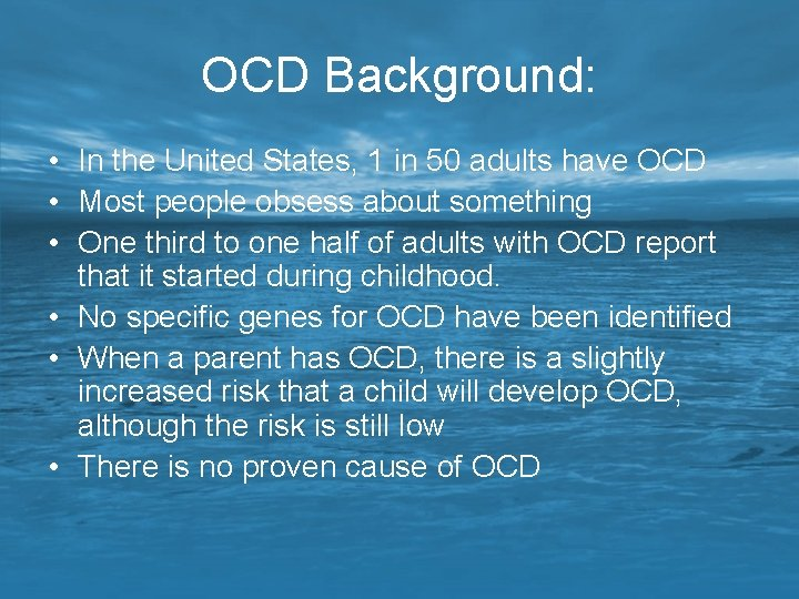 OCD Background: • In the United States, 1 in 50 adults have OCD •