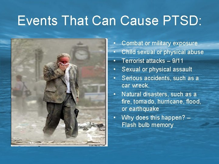 Events That Can Cause PTSD: • • • Combat or military exposure Child sexual