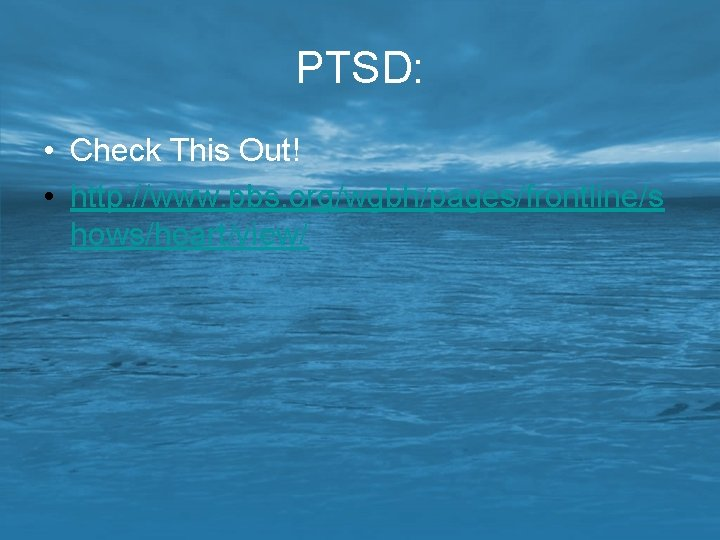 PTSD: • Check This Out! • http: //www. pbs. org/wgbh/pages/frontline/s hows/heart/view/