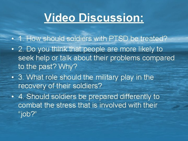 Video Discussion: • 1. How should soldiers with PTSD be treated? • 2. Do