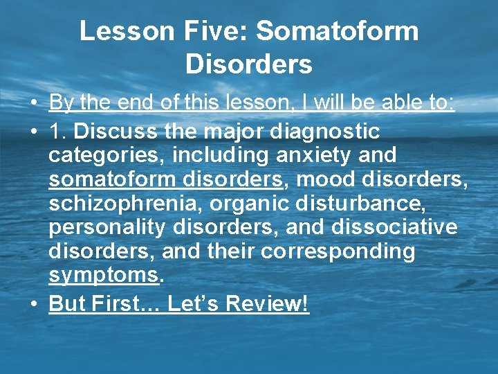Lesson Five: Somatoform Disorders • By the end of this lesson, I will be