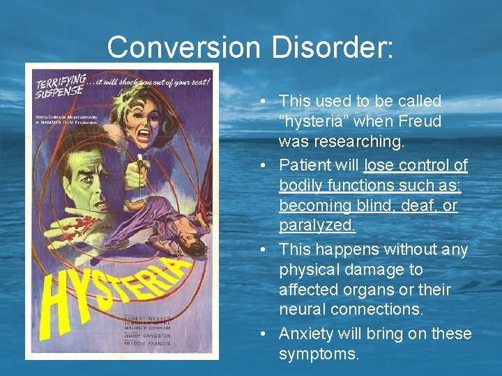 """Conversion Disorder: • This used to be called """"hysteria"""" when Freud was researching. •"""