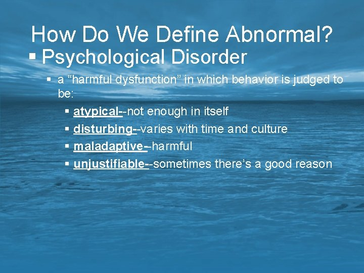"""How Do We Define Abnormal? § Psychological Disorder § a """"harmful dysfunction"""" in which"""