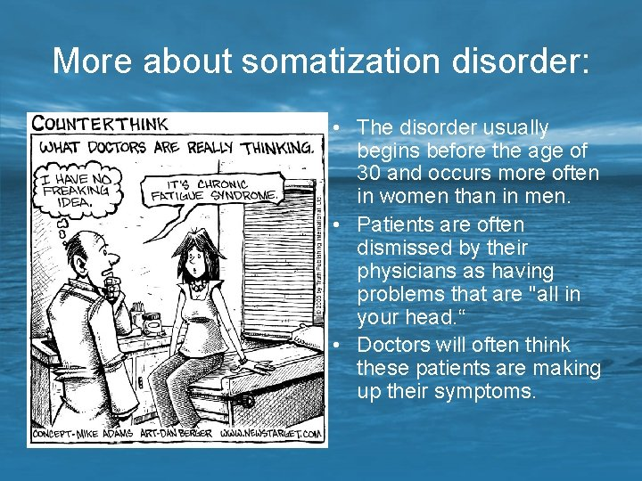 More about somatization disorder: • The disorder usually begins before the age of 30