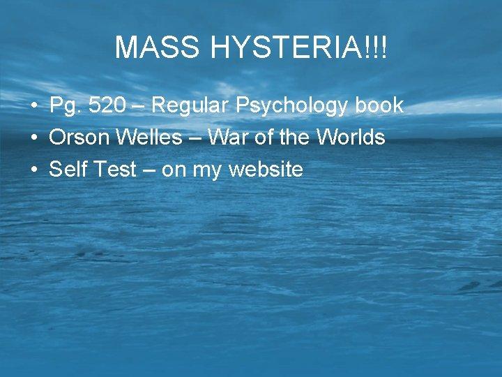 MASS HYSTERIA!!! • Pg. 520 – Regular Psychology book • Orson Welles – War