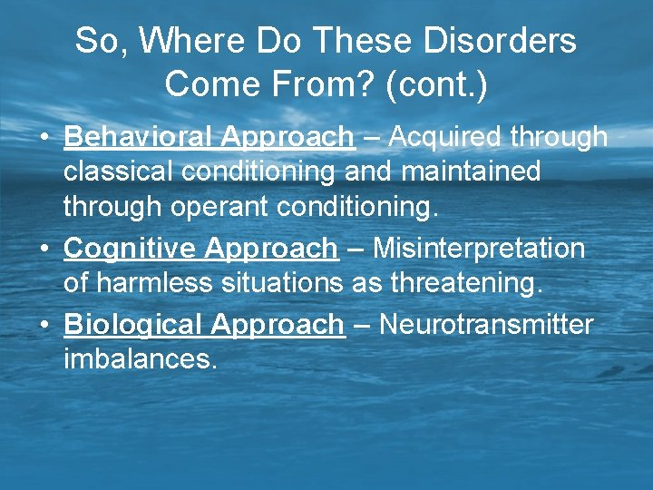 So, Where Do These Disorders Come From? (cont. ) • Behavioral Approach – Acquired
