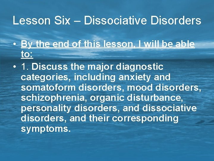 Lesson Six – Dissociative Disorders • By the end of this lesson, I will