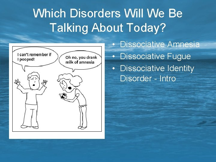 Which Disorders Will We Be Talking About Today? • Dissociative Amnesia • Dissociative Fugue