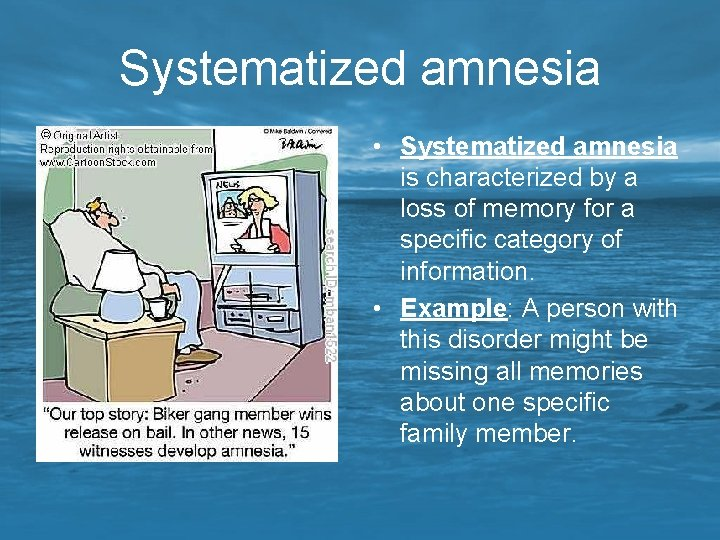 Systematized amnesia • Systematized amnesia is characterized by a loss of memory for a