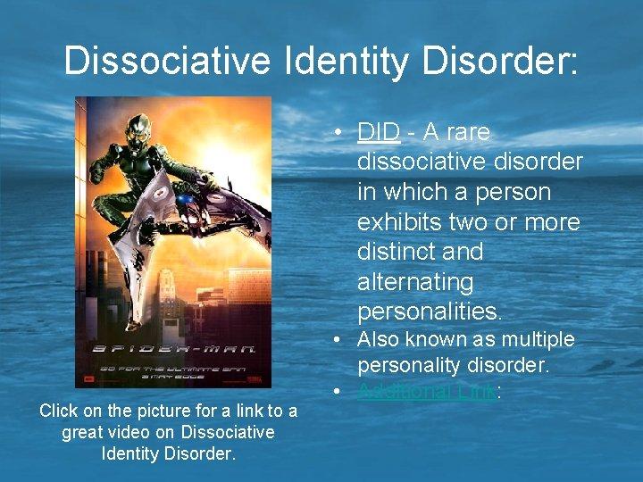 Dissociative Identity Disorder: • DID - A rare dissociative disorder in which a person