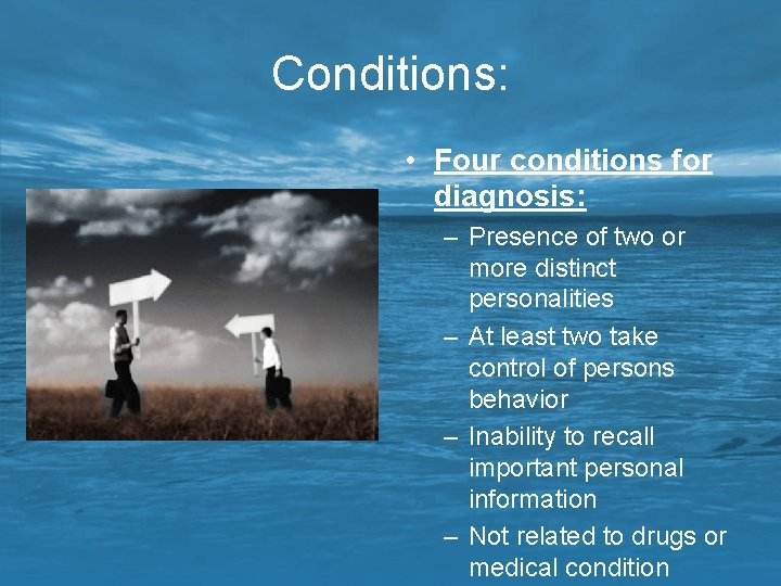 Conditions: • Four conditions for diagnosis: – Presence of two or more distinct personalities