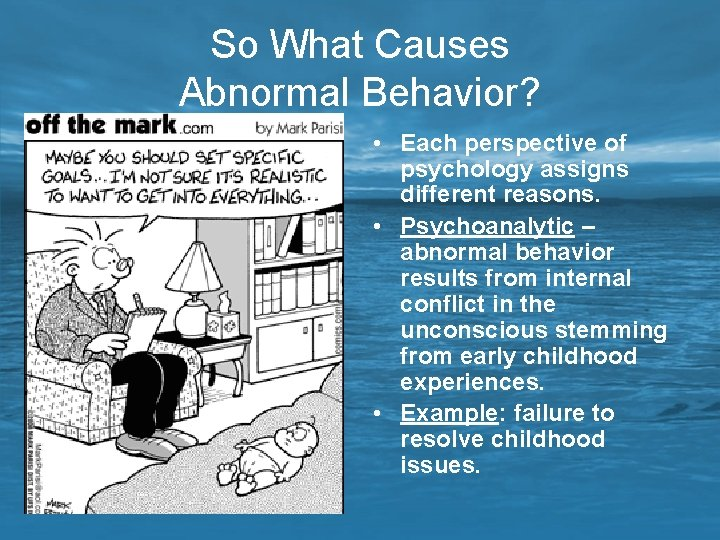 So What Causes Abnormal Behavior? • Each perspective of psychology assigns different reasons. •