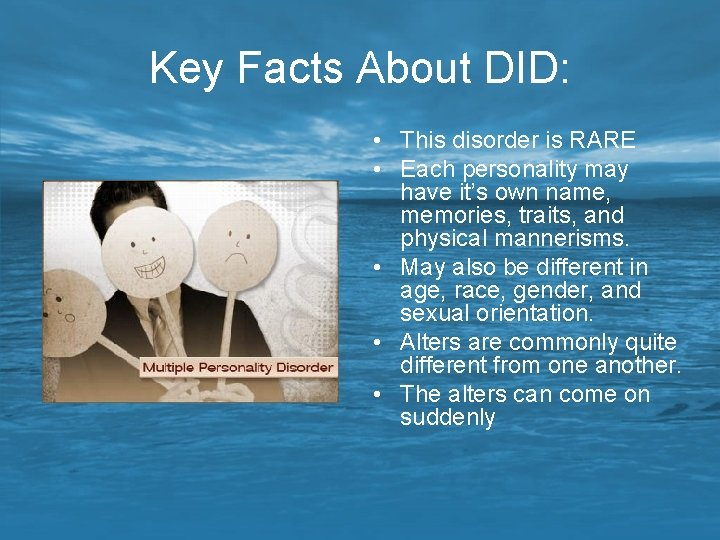 Key Facts About DID: • This disorder is RARE • Each personality may have