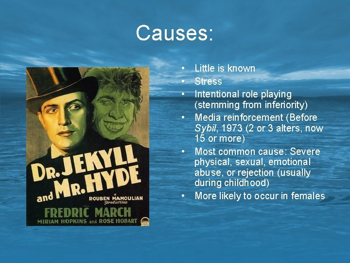 Causes: • Little is known • Stress • Intentional role playing (stemming from inferiority)