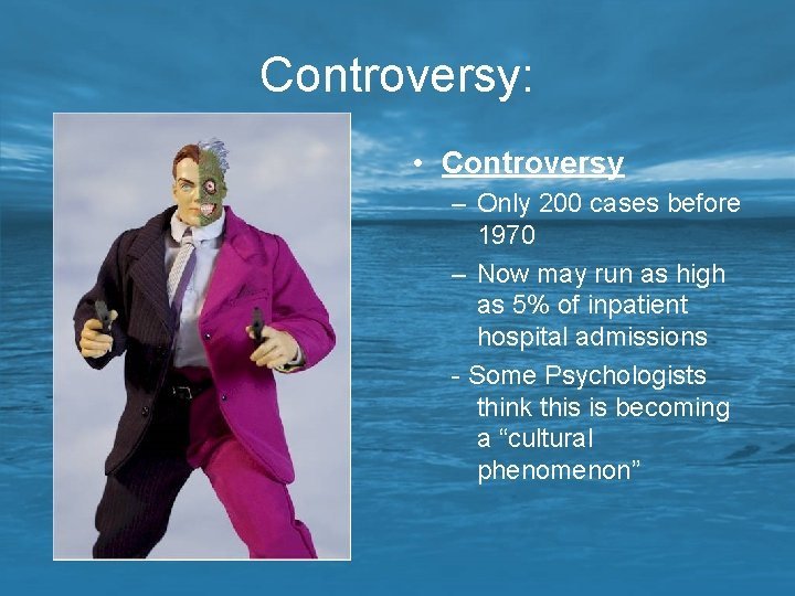 Controversy: • Controversy – Only 200 cases before 1970 – Now may run as