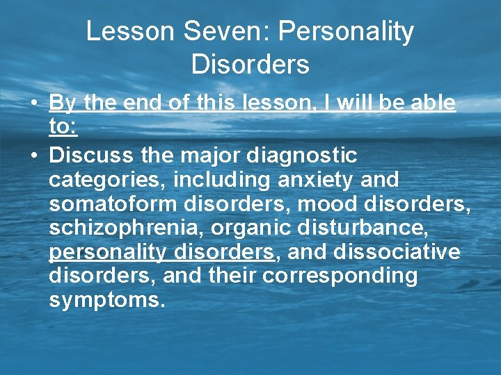 Lesson Seven: Personality Disorders • By the end of this lesson, I will be