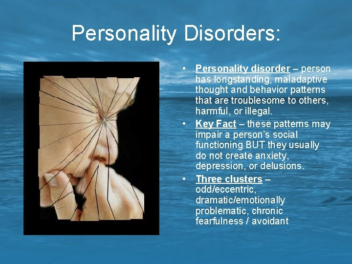 Personality Disorders: • Personality disorder – person has longstanding, maladaptive thought and behavior patterns