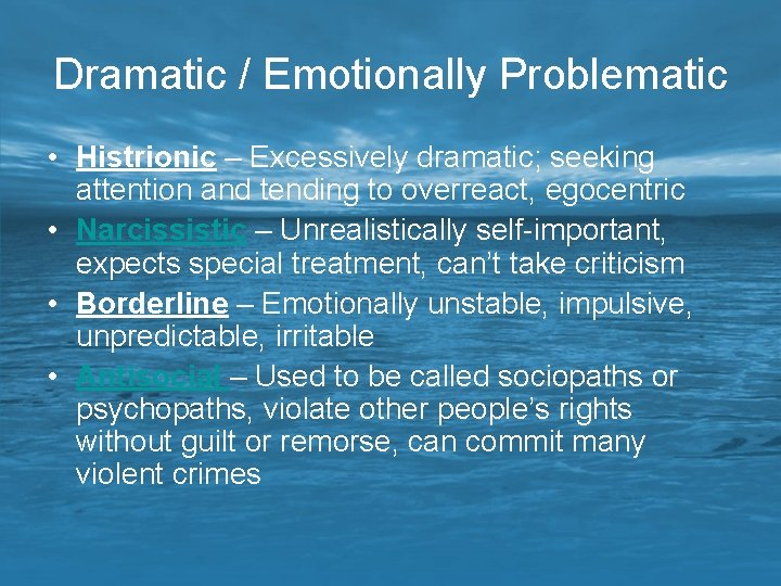 Dramatic / Emotionally Problematic • Histrionic – Excessively dramatic; seeking attention and tending to