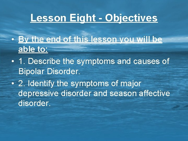Lesson Eight - Objectives • By the end of this lesson you will be