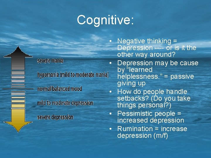 Cognitive: • Negative thinking = Depression ---- or is it the other way around?