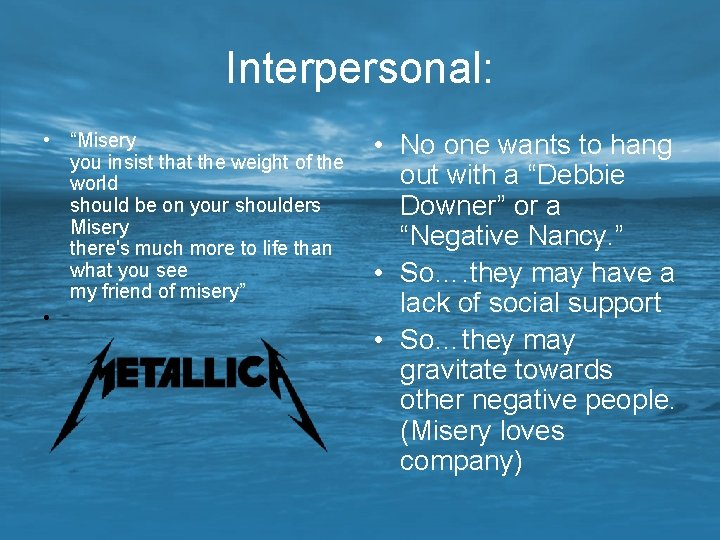 """Interpersonal: • """"Misery you insist that the weight of the world should be on"""