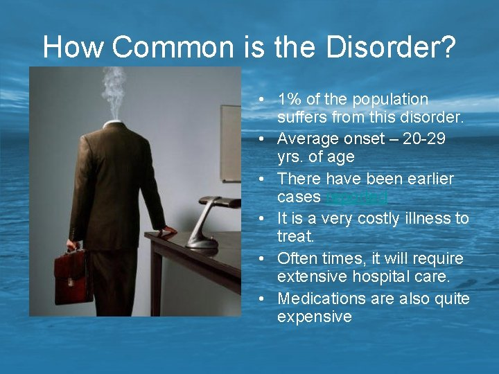 How Common is the Disorder? • 1% of the population suffers from this disorder.