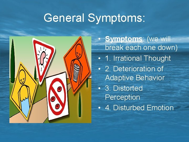 General Symptoms: • Symptoms: (we will break each one down) • 1. Irrational Thought