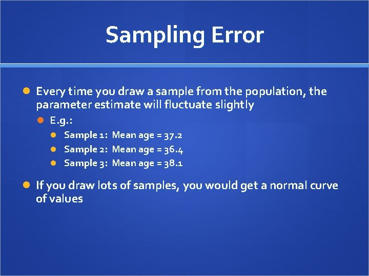 Sampling Error Every time you draw a sample from the population, the parameter estimate