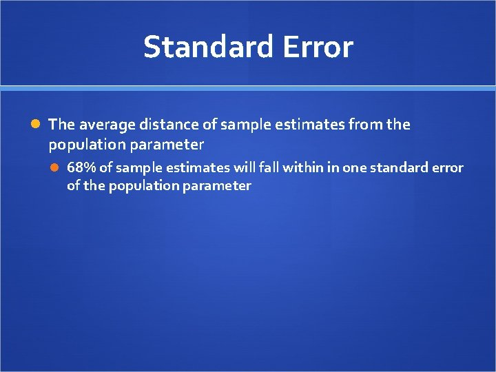 Standard Error The average distance of sample estimates from the population parameter 68% of