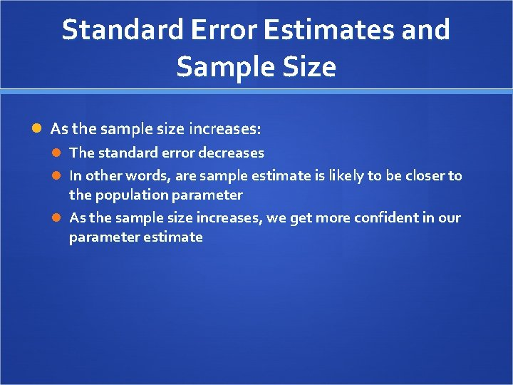 Standard Error Estimates and Sample Size As the sample size increases: The standard error