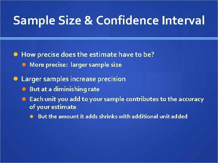 Sample Size & Confidence Interval How precise does the estimate have to be? More