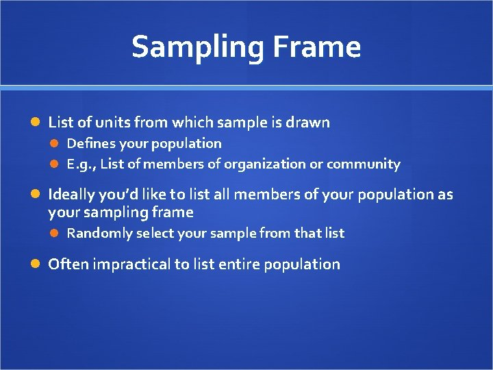 Sampling Frame List of units from which sample is drawn Defines your population E.
