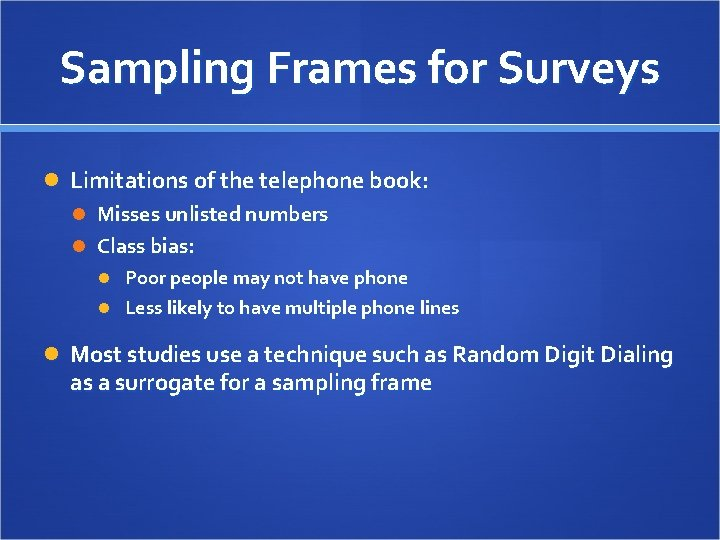 Sampling Frames for Surveys Limitations of the telephone book: Misses unlisted numbers Class bias: