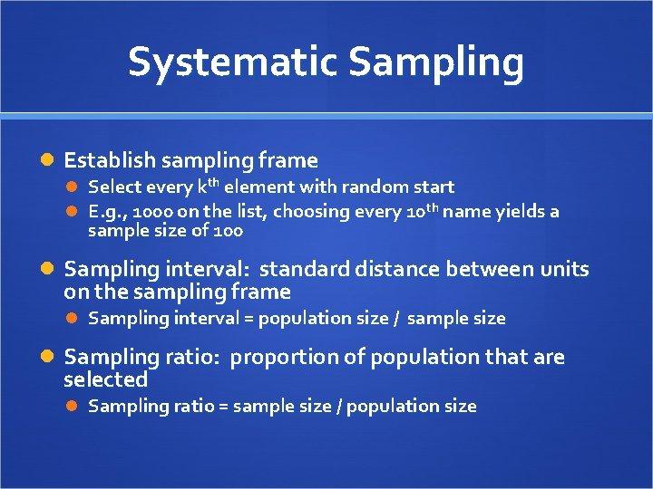Systematic Sampling Establish sampling frame Select every kth element with random start E. g.