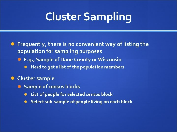 Cluster Sampling Frequently, there is no convenient way of listing the population for sampling