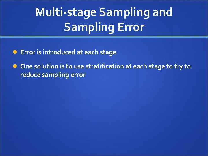 Multi-stage Sampling and Sampling Error is introduced at each stage One solution is to