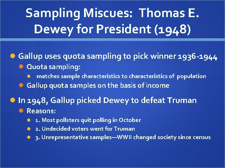 Sampling Miscues: Thomas E. Dewey for President (1948) Gallup uses quota sampling to pick