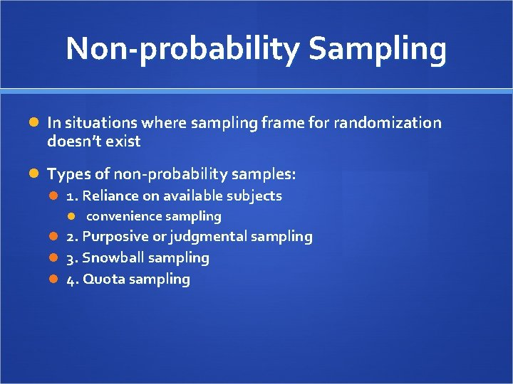 Non-probability Sampling In situations where sampling frame for randomization doesn't exist Types of non-probability