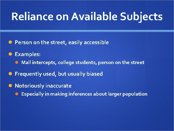 Reliance on Available Subjects Person on the street, easily accessible Examples: Mall intercepts, college