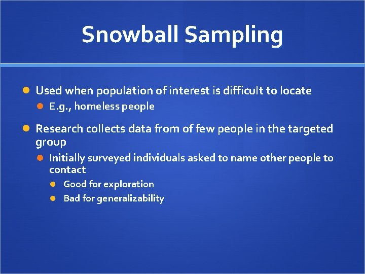 Snowball Sampling Used when population of interest is difficult to locate E. g. ,