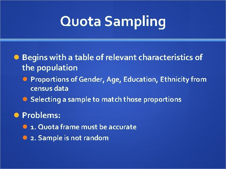 Quota Sampling Begins with a table of relevant characteristics of the population Proportions of
