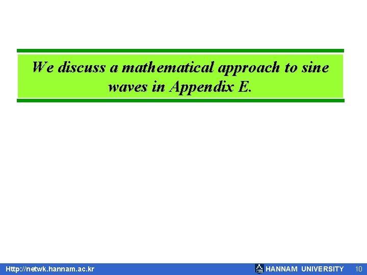 We discuss a mathematical approach to sine waves in Appendix E. Http: //netwk. hannam.