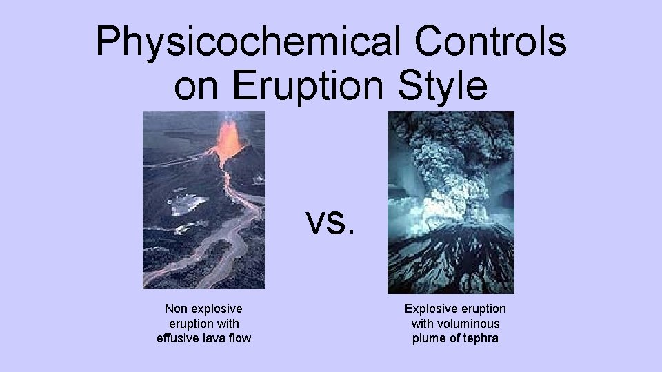Physicochemical Controls on Eruption Style vs. Non explosive eruption with effusive lava flow Explosive