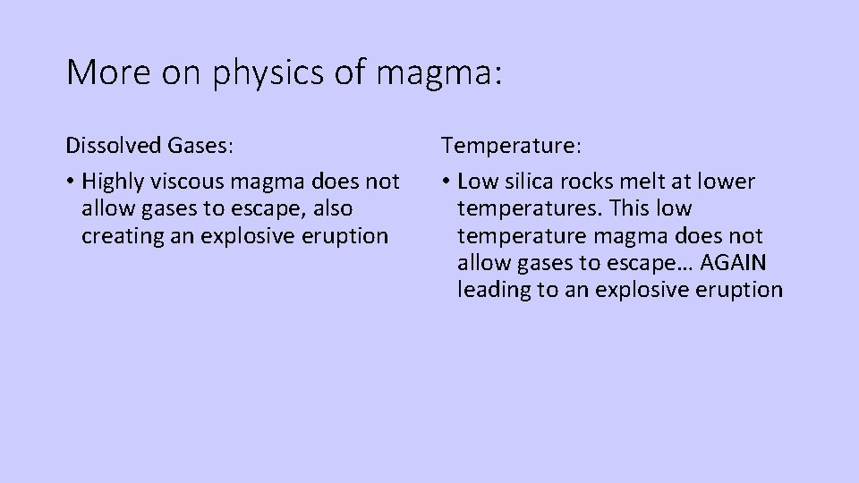 More on physics of magma: Dissolved Gases: • Highly viscous magma does not allow