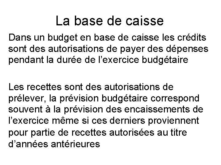 La base de caisse Dans un budget en base de caisse les crédits sont