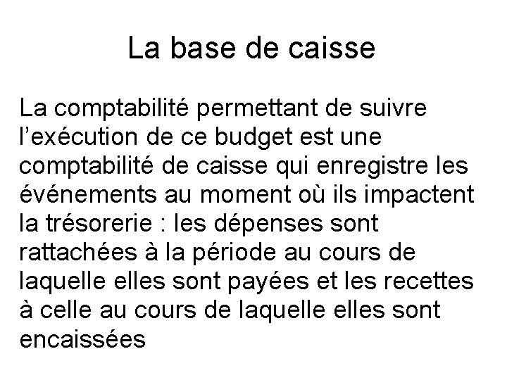 La base de caisse La comptabilité permettant de suivre l'exécution de ce budget est