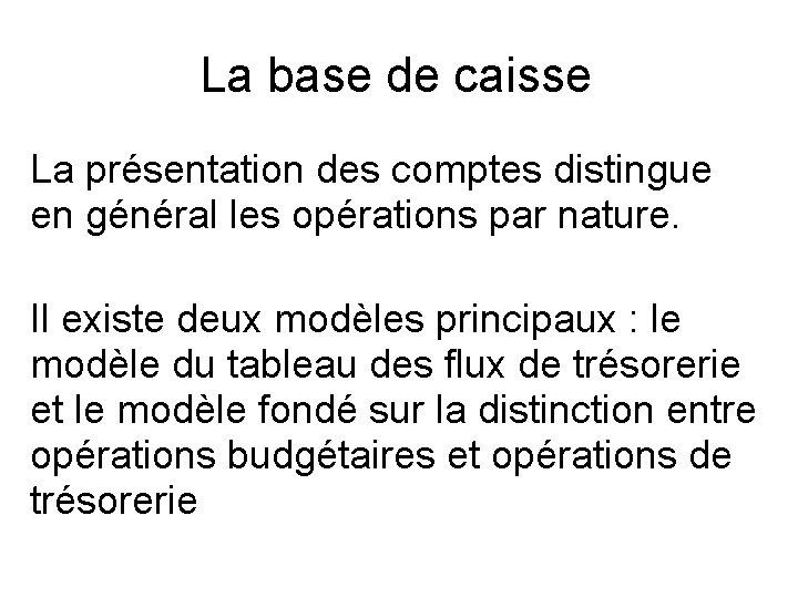 La base de caisse La présentation des comptes distingue en général les opérations par